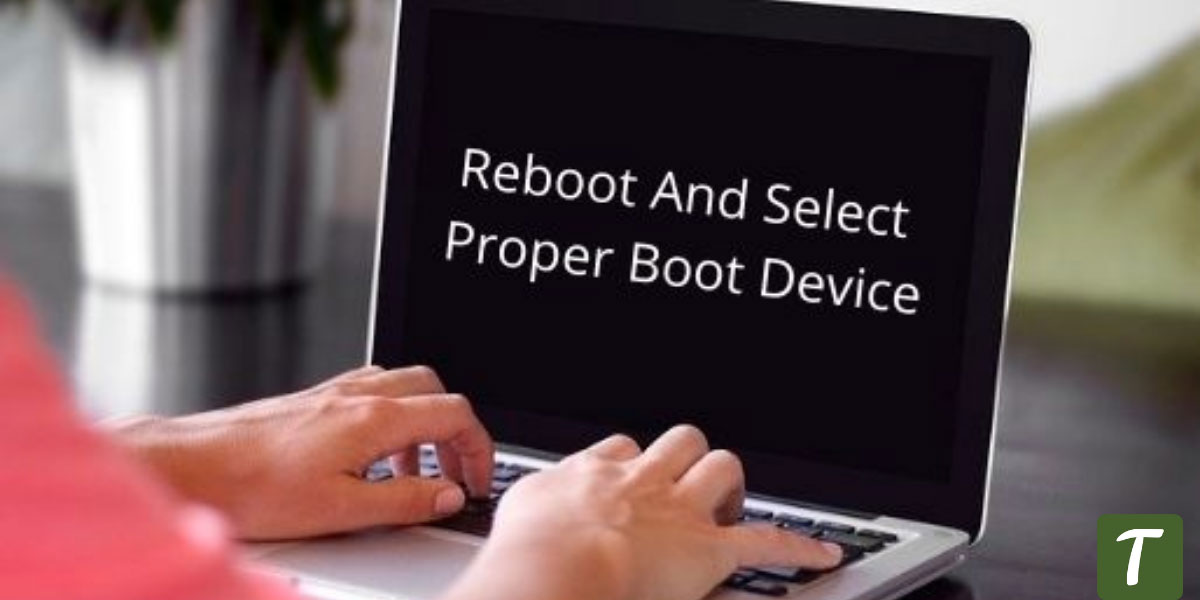 Reboot-and-Select-Proper-Boot-Device